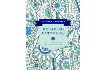 Colour by Numbers: Relaxing Patterns - 45 Beautiful Designs for Stress Reduction