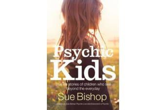 Psychic Kids - True Life Stories of Children Who See Beyond the Everyday
