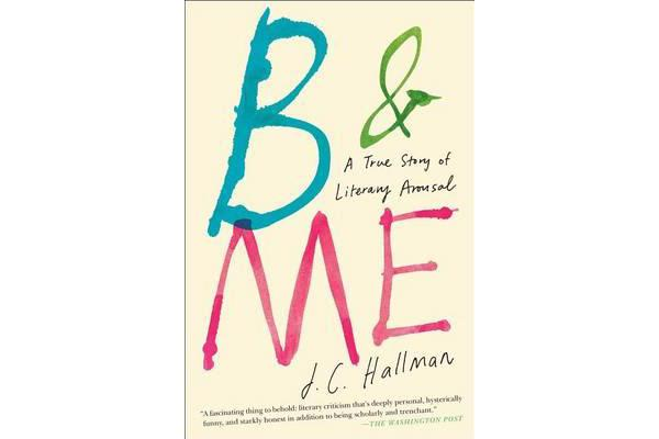 B & Me - A True Story of Literary Arousal