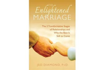 The Enlightened Marriage - The 5 Transformative Stages of Relationships and Why the Best is Still to Come