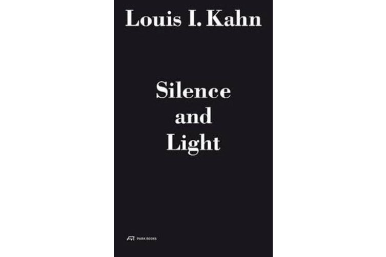 Louis I. Kahn - Silence and Light - The Lecture at Eth Zurich, February 12, 1969