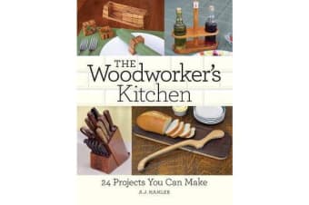 The Woodworker's Kitchen - 24 Projects You Can Make