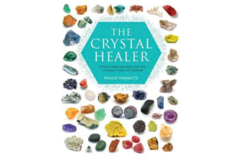 The Crystal Healer - Crystal Prescriptions That Will Change Your Life Forever