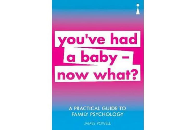 A Practical Guide to Family Psychology - You've had a baby - now what?