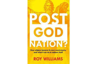 Post-God Nation - How Religion Fell Off The Radar in Australia - and WhatMight be Done To Get It Back On