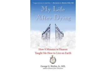 My Life After Dying - How 9 Minutes in Heaven Taught Me  How to Live on Earth