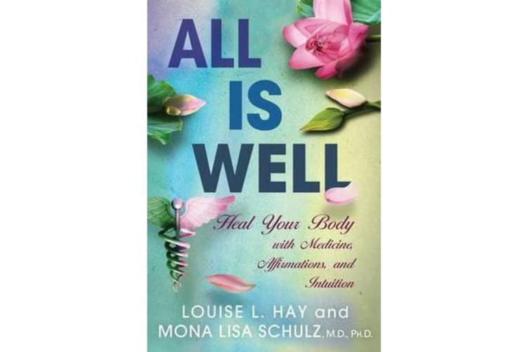 All is Well - Heal Your Body with Medicine, Affirmations, and Intuition