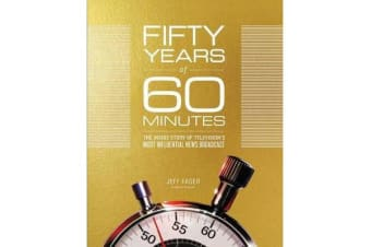Fifty Years of 60 Minutes - The Inside Story of Television's Most Influential News Broadcast