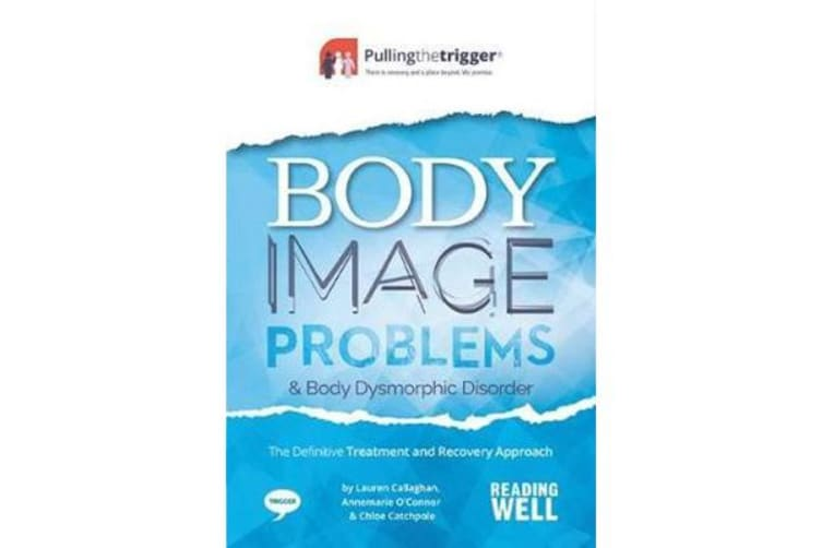 Body Image Problems and Body Dysmorphic Disorder - The Definitive Treatment and Recovery Approach 2017