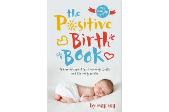 The Positive Birth Book - A new approach to pregnancy, birth and the early weeks