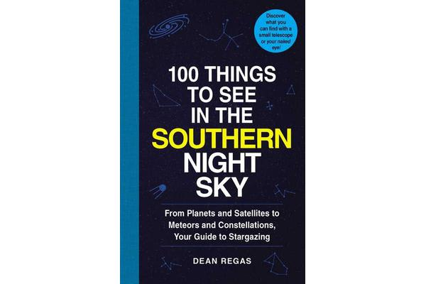 Image of 100 Things to See in the Southern Night Sky - From Planets and Satellites to Meteors and Constellations, Your Guide to Stargazing