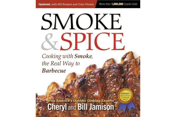 Smoke & Spice, Updated and Expanded 3rd Edition - Cooking With Smoke, the Real Way to Barbecue