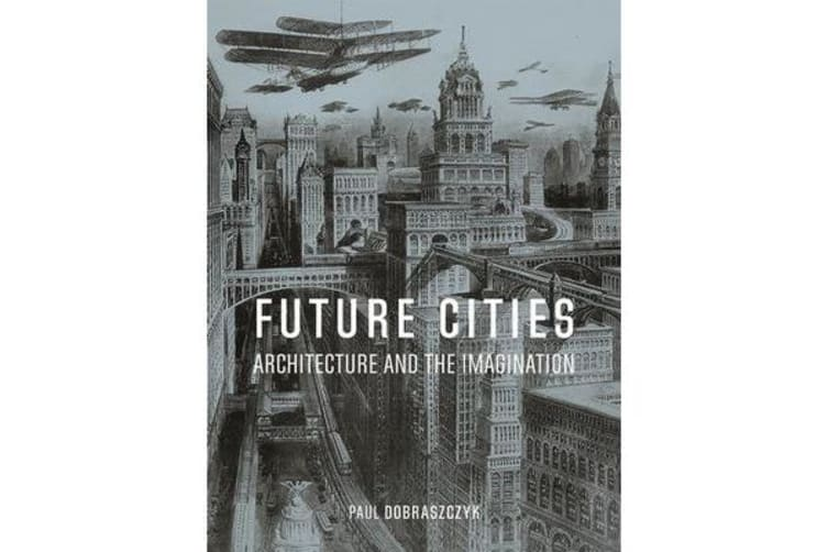 Future Cities - Architecture and the Imagination