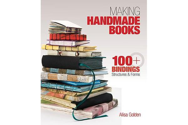 Making Handmade Books - 100+ Bindings, Structures & Forms