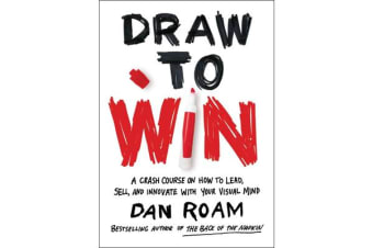 Draw to Win - A Crash Course on How to Lead, Sell, and Innovate With Your Visual Mind