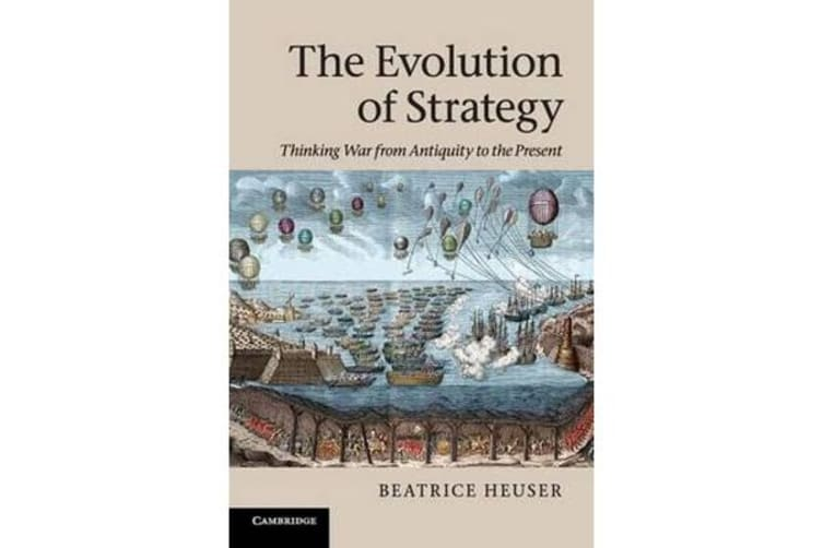 The Evolution of Strategy - Thinking War from Antiquity to the Present