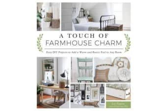 A Touch of Farmhouse Charm - Easy DIY Projects to Add a Warm and Rustic Feel to Any Room
