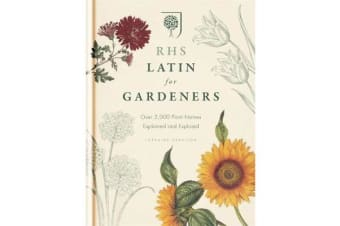 RHS Latin for Gardeners - More than 1,500 Essential Plant Names and the Secrets They Contain