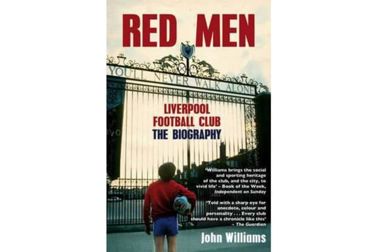 Red Men - Liverpool Football Club - The Biography
