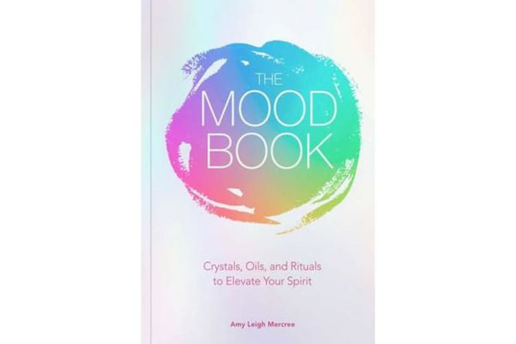 The Mood Book - Crystals, Oils, and Rituals to Elevate Your Spirit