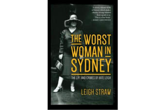 The Worst Woman in Sydney - The Life and Crimes of Kate Leigh
