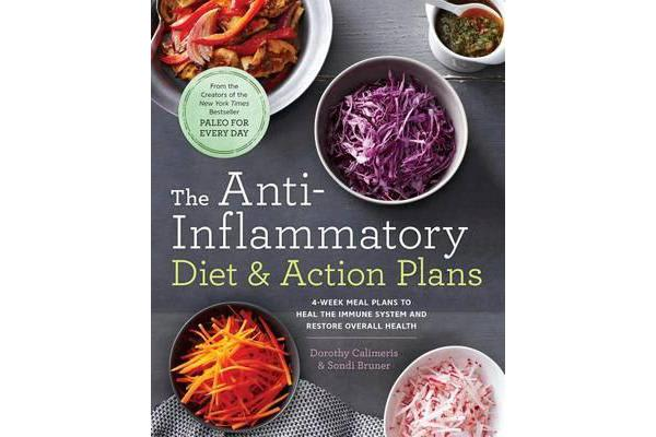 The Anti-Inflammatory Diet & Action Plans - 4-Week Meal Plans to Heal the Immune System and Restore Overall Health