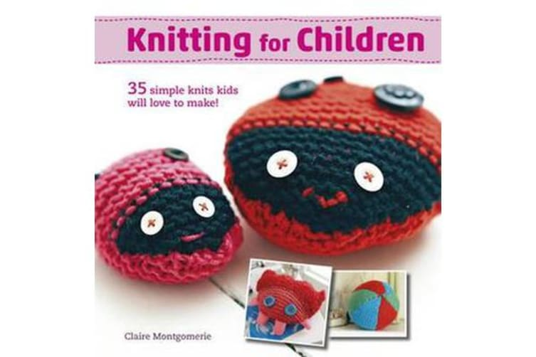 Knitting for Children - 35 Simple Knits Kids Will Love to Make
