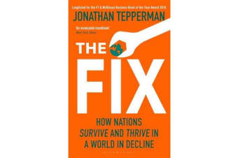 The Fix - How Nations Survive and Thrive in a World in Decline