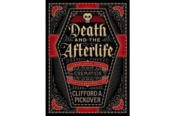 Death and the Afterlife - A Chronological Journey, from Cremation to Quantum Resurrection