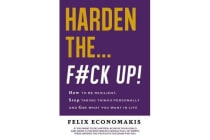 Harden the F#Ck Up - How to Be Resilient and Stop Taking Things Personally