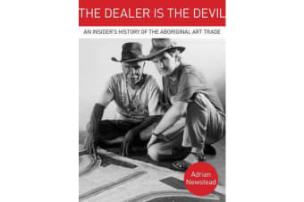 The Dealer is the Devil - An Insiders History of the Aboriginal Art Trade