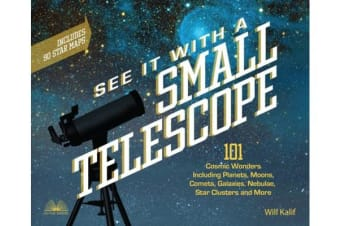 See It with a Small Telescope - 101 Cosmic Wonders Including Planets, Moons, Comets, Galaxies, Nebulae, Star Clusters and More