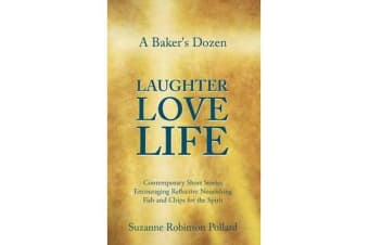 A Baker's Dozen Laughter Love Life