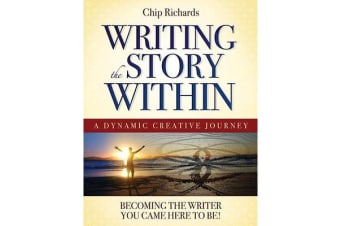 Writing the Story within - Becoming the Writer You Came Here to be