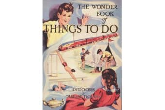 The Wonder Book of Things to Do - Indoors and Out of Doors