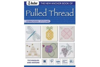 New Anchor Book of Pulled Thread Embroidery Stitches - Techniques and Designs