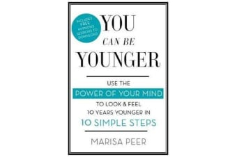 You Can Be Younger - Use the power of your mind to look and feel 10 years younger in 10 simple steps