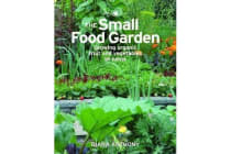 The Small Food Garden - Growing Organic Fruit and Vegetables at Home