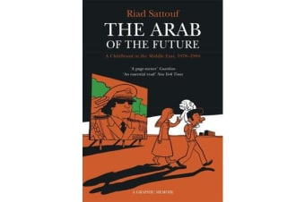 The Arab of the Future - Volume 1: A Childhood in the Middle East, 1978-1984 - A Graphic Memoir