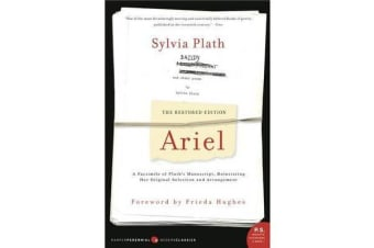 Ariel: The Restored Edition - A Facsimile of Plath's Manuscript, Reinstating Her Original Selection and Arrangement