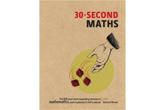 30-Second Maths - The 50 Most Mind-Expanding Theories in Mathematics, Each Explained in Half a Minute