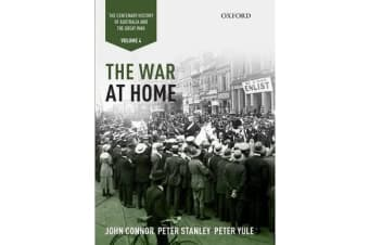 The War at Home: Volume IV - The Centenary History of Australia and the Great War