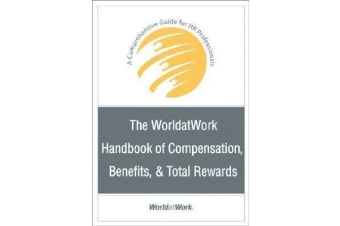 The WorldatWork Handbook of Compensation, Benefits and Total Rewards - A Comprehensive Guide for HR Professionals