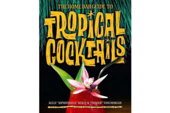 The Home Bar Guide To Tropical Cocktails - A Spirited Journey Through Suburbia's Hidden Tiki Temples
