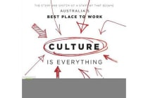 Culture Is Everything - The Story And System Of A Start-Up That Became Australia's Best Place To Work