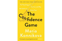 The Confidence Game - The Psychology of the Con and Why We Fall for It Every Time