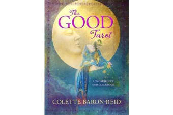 The Good Tarot - A 78-Card Deck and Guidebook