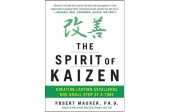 The Spirit of Kaizen - Creating Lasting Excellence One Small Step at a Time