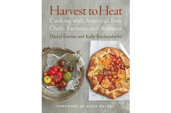 Harvest to Heat - Cooking with America's Best Chefs, Farmers, and Artisans