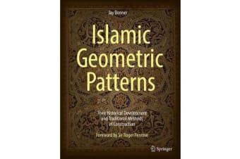 Islamic Geometric Patterns - Their Historical Development and Traditional Methods of Construction